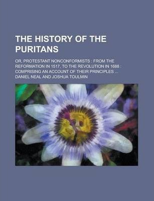 The History of the Puritans; Or, Protestant Nonconformists