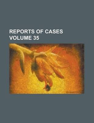 Reports of Cases Volume 35