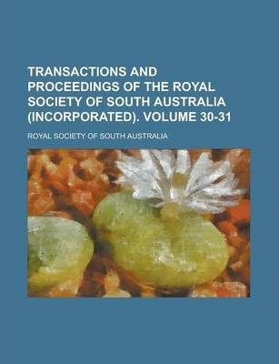 Transactions and Proceedings of the Royal Society of South Australia (Incorporated) Volume 30-31