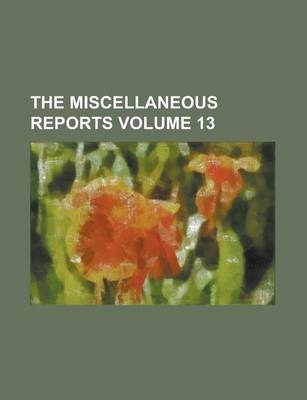 The Miscellaneous Reports Volume 13
