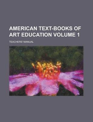 American Text-Books of Art Education; Teachers' Manual Volume 1
