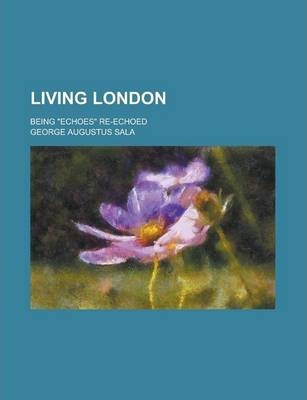 Living London; Being Echoes Re-Echoed