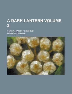 A Dark Lantern; A Story with a Prologue Volume 2