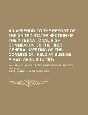 An Appendix to the Report of the United States Section of the International High Commission on the First General Meeting of the Commission, Held at Buenos Aires, April 3-12, 1916; (House Doc. 1788, Sixty-Fourth Congress, Second Session)