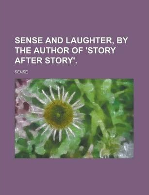 Sense and Laughter, by the Author of 'Story After Story'