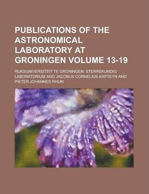 Publications of the Astronomical Laboratory at Groningen Volume 13-19