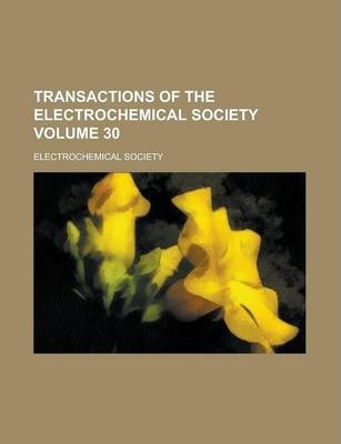 Transactions of the Electrochemical Society Volume 30