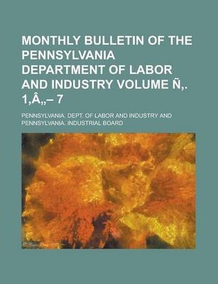 Monthly Bulletin of the Pennsylvania Department of Labor and Industry Volume N . 1, a - 7