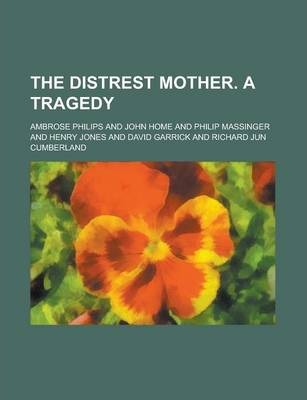 The Distrest Mother. a Tragedy