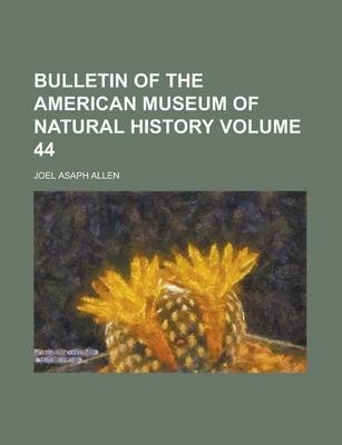 Bulletin of the American Museum of Natural History Volume 44