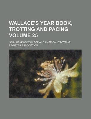 Wallace's Year Book, Trotting and Pacing Volume 25