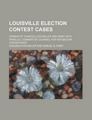 Louisville Election Contest Cases; Opinion of Chancellors Miller and Kirby with Parallel Comment by Counsel for Republican Contestants