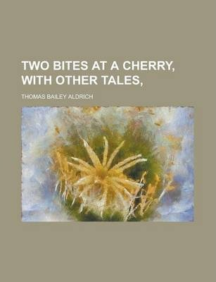 Two Bites at a Cherry, with Other Tales,