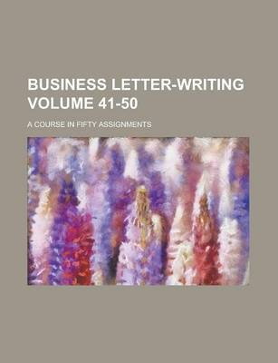 Business Letter-Writing; A Course in Fifty Assignments Volume 41-50