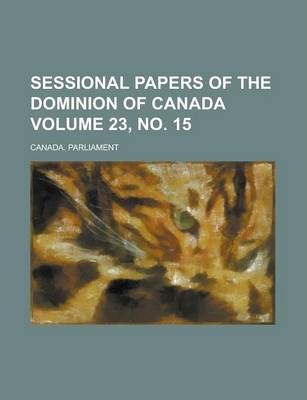 Sessional Papers of the Dominion of Canada Volume 23, No. 15