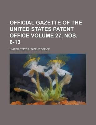 Official Gazette of the United States Patent Office Volume 27, Nos. 6-13