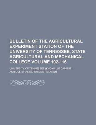 Bulletin of the Agricultural Experiment Station of the University of Tennessee, State Agricultural and Mechanical College Volume 102-116
