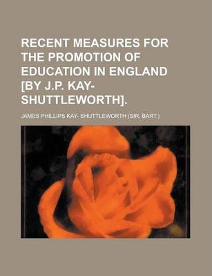 Recent Measures for the Promotion of Education in England [By J.P. Kay-Shuttleworth]