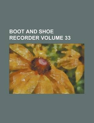 Boot and Shoe Recorder Volume 33