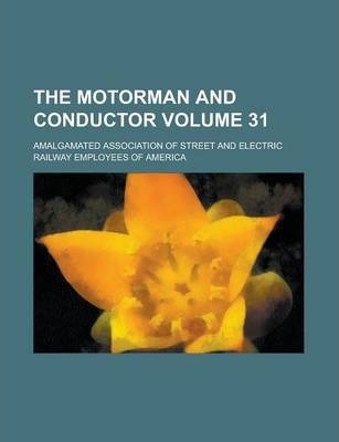 The Motorman and Conductor Volume 31