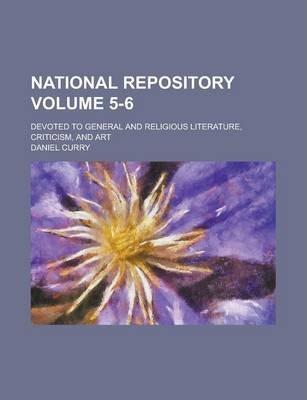 National Repository; Devoted to General and Religious Literature, Criticism, and Art Volume 5-6