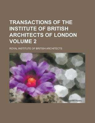 Transactions of the Institute of British Architects of London Volume 2