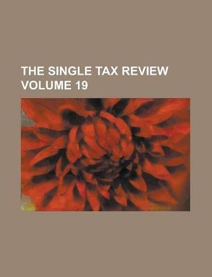 The Single Tax Review Volume 19