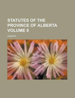Statutes of the Province of Alberta Volume 8