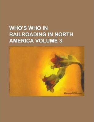 Who's Who in Railroading in North America Volume 3