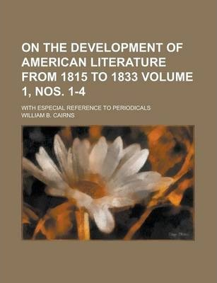 On the Development of American Literature from 1815 to 1833; With Especial Reference to Periodicals Volume 1, Nos. 1-4