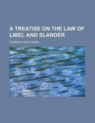 A Treatise on the Law of Libel and Slander