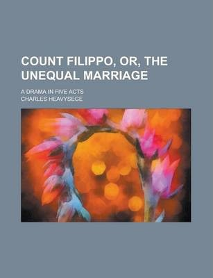 Count Filippo, Or, the Unequal Marriage; A Drama in Five Acts