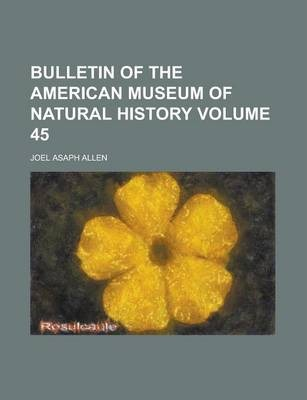 Bulletin of the American Museum of Natural History Volume 45