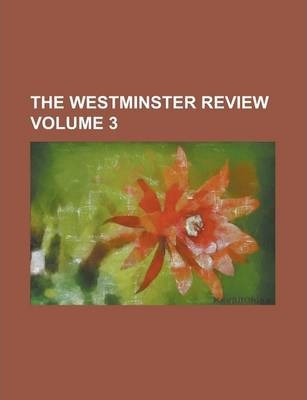 The Westminster Review Volume 3