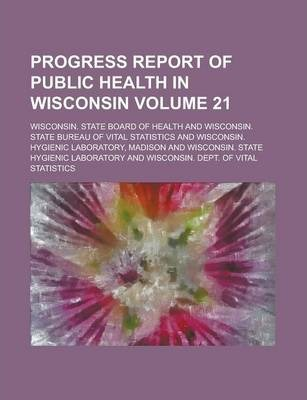 Progress Report of Public Health in Wisconsin Volume 21