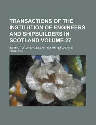 Transactions of the Institution of Engineers and Shipbuilders in Scotland Volume 27