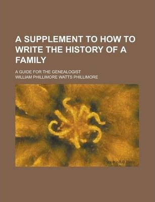 A Supplement to How to Write the History of a Family; A Guide for the Genealogist