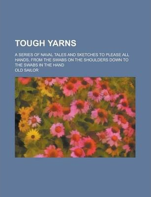 Tough Yarns; A Series of Naval Tales and Sketches to Please All Hands, from the Swabs on the Shoulders Down to the Swabs in the Hand