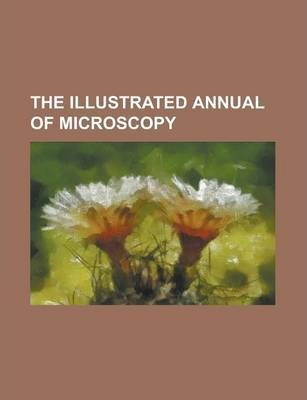 The Illustrated Annual of Microscopy