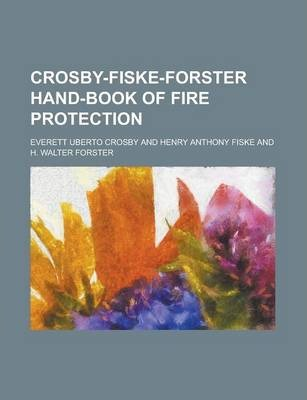 Crosby-Fiske-Forster Hand-Book of Fire Protection