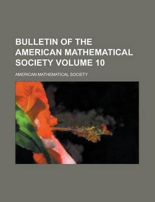 Bulletin of the American Mathematical Society Volume 10