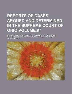 Reports of Cases Argued and Determined in the Supreme Court of Ohio Volume 97