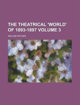 The Theatrical 'World' of 1893-1897 Volume 3