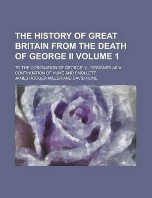 The History of Great Britain from the Death of George II; To the Coronation of George IV; Designed as a Continuation of Hume and Smollett Volume 1