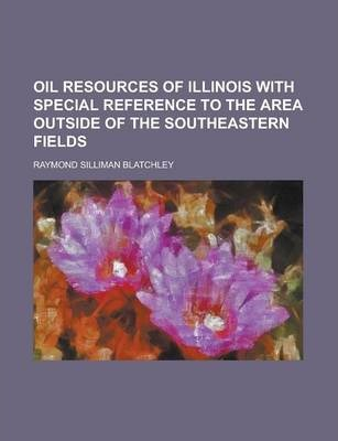 Oil Resources of Illinois with Special Reference to the Area Outside of the Southeastern Fields