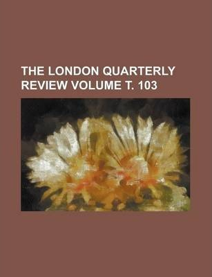 The London Quarterly Review Volume . 103