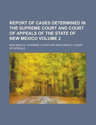 Report of Cases Determined in the Supreme Court and Court of Appeals of the State of New Mexico Volume 2