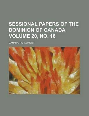 Sessional Papers of the Dominion of Canada Volume 20, No. 16