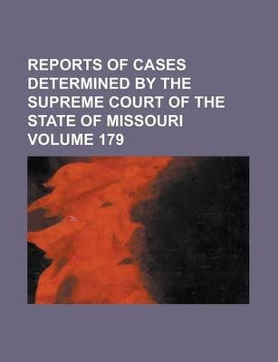 Reports of Cases Determined by the Supreme Court of the State of Missouri Volume 179