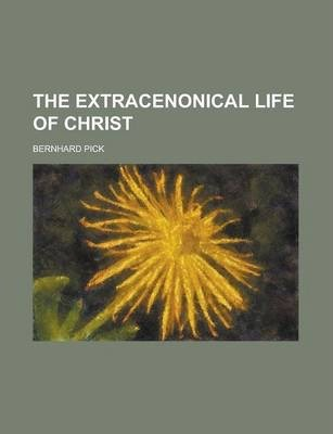 The Extracenonical Life of Christ